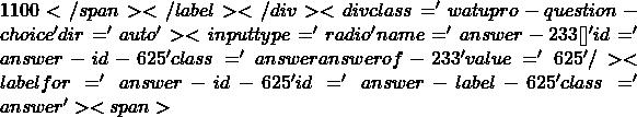 1100</span></label></div><div class='watupro-question-choice  ' dir='auto' ><input type='radio' name='answer-233[]' id='answer-id-625' class='answer   answerof-233 ' value='625'   /><label for='answer-id-625' id='answer-label-625' class=' answer'><span>