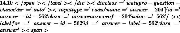 14.10</span></label></div><div class='watupro-question-choice  ' dir='auto' ><input type='radio' name='answer-204[]' id='answer-id-562' class='answer   answerof-204 ' value='562'   /><label for='answer-id-562' id='answer-label-562' class=' answer'><span>