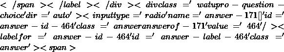 </span></label></div><div class='watupro-question-choice  ' dir='auto' ><input type='radio' name='answer-171[]' id='answer-id-464' class='answer   answerof-171 ' value='464'   /><label for='answer-id-464' id='answer-label-464' class=' answer'><span>